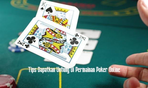 Tips Dapatkan Untung Di Permainan Poker Online