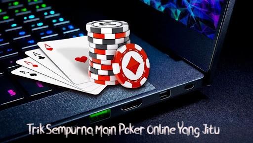 Trik Sempurna Main Poker Online Yang Jitu